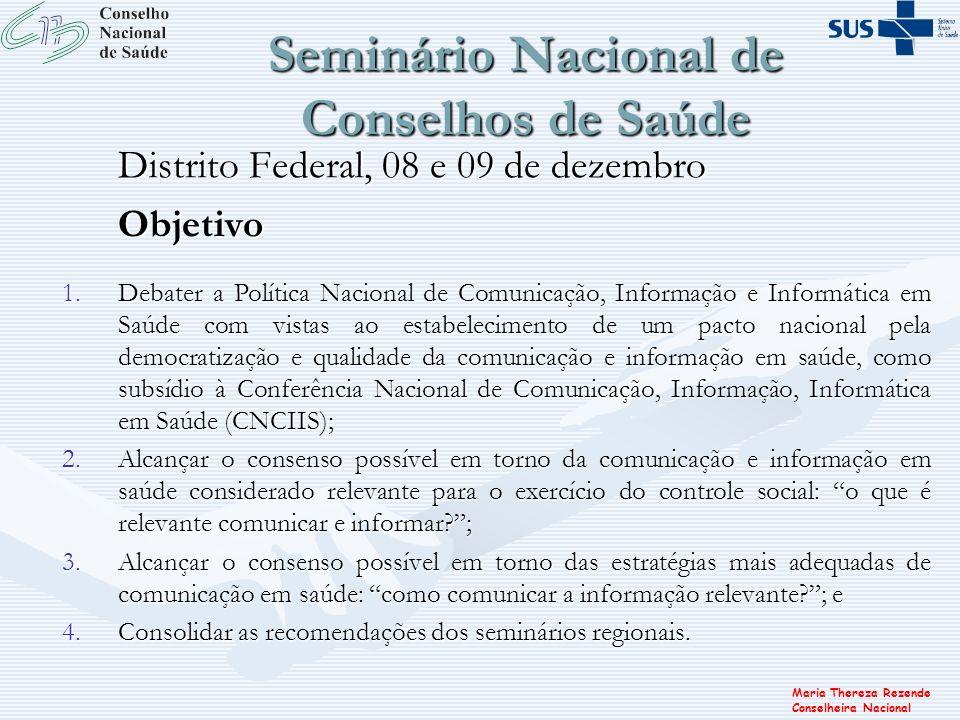 Maria Thereza Rezende Conselheira Nacional Seminário Nacional de Conselhos de Saúde Distrito Federal, 08 e 09 de dezembro Objetivo 1.Debater a Polític