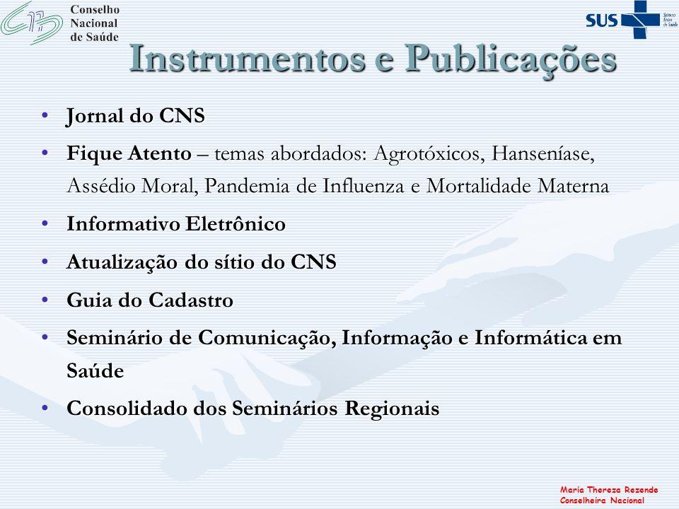 Maria Thereza Rezende Conselheira Nacional Instrumentos e Publicações Jornal do CNSJornal do CNS Fique Atento – temas abordados: Agrotóxicos, Hansenía