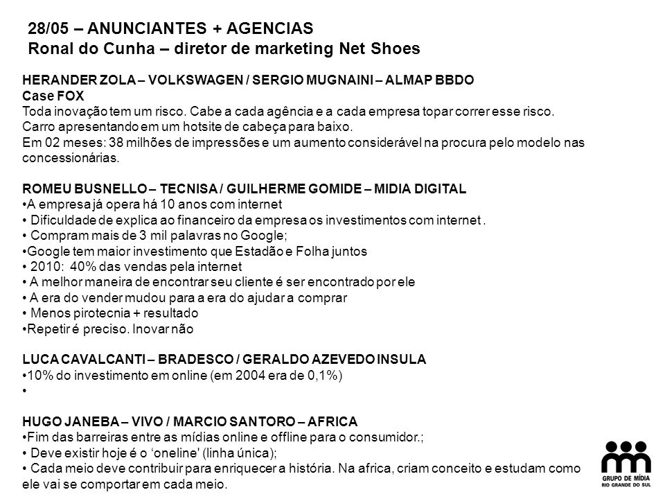 28/05 – ANUNCIANTES + AGENCIAS Ronal do Cunha – diretor de marketing Net Shoes HERANDER ZOLA – VOLKSWAGEN / SERGIO MUGNAINI – ALMAP BBDO Case FOX Toda