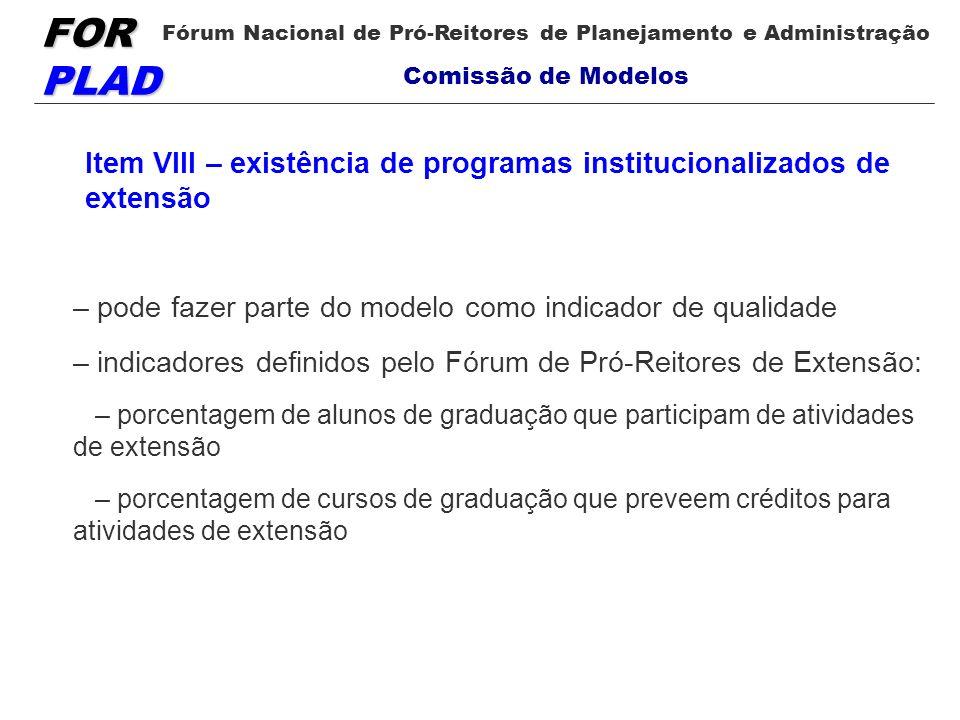 FOR PLAD Fórum Nacional de Pró-Reitores de Planejamento e Administração Comissão de Modelos Item VIII – existência de programas institucionalizados de