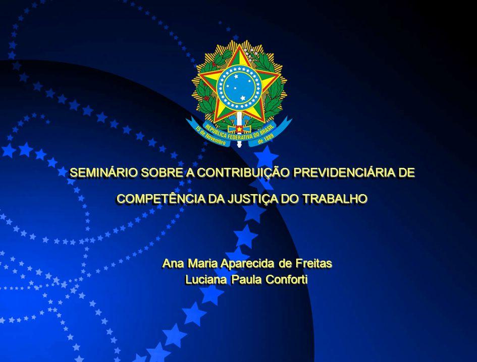 SEMINÁRIO SOBRE A CONTRIBUIÇÃO PREVIDENCIÁRIA DE COMPETÊNCIA DA JUSTIÇA DO TRABALHO Ana Maria Aparecida de Freitas Ana Maria Aparecida de Freitas Luci