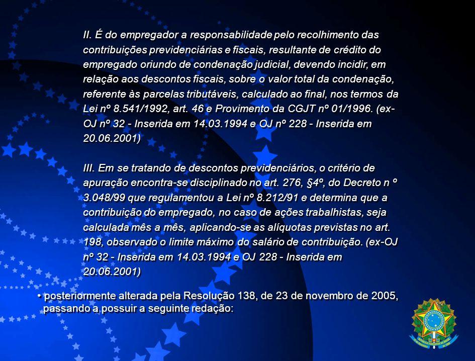 posteriormente alterada pela Resolução 138, de 23 de novembro de 2005, passando a possuir a seguinte redação: posteriormente alterada pela Resolução 1