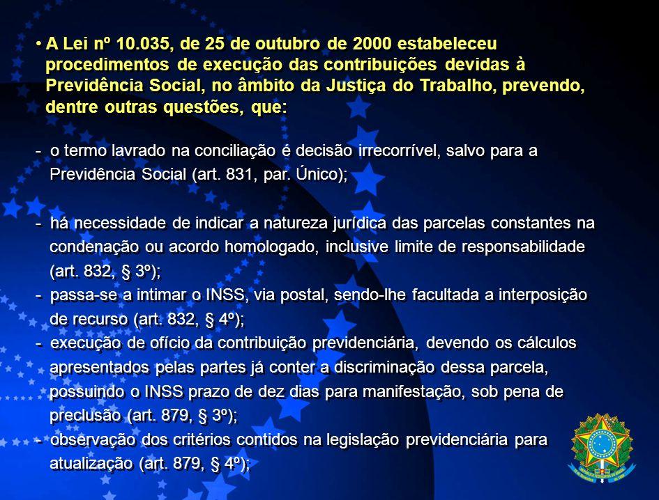 A Lei nº 10.035, de 25 de outubro de 2000 estabeleceu procedimentos de execução das contribuições devidas à Previdência Social, no âmbito da Justiça d