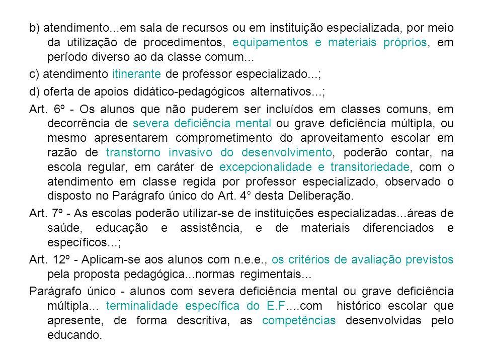 b) atendimento...em sala de recursos ou em instituição especializada, por meio da utilização de procedimentos, equipamentos e materiais próprios, em p