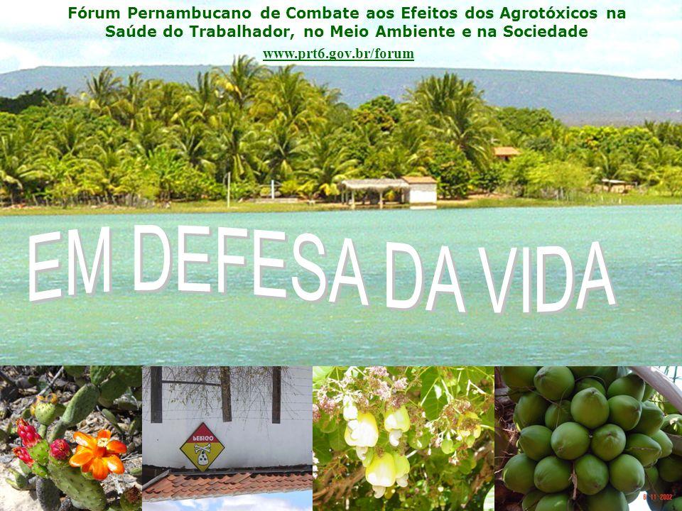 Fórum Pernambucano de Combate aos Efeitos dos Agrotóxicos na Saúde do Trabalhador, no Meio Ambiente e na Sociedade www.prt6.gov.br/forum
