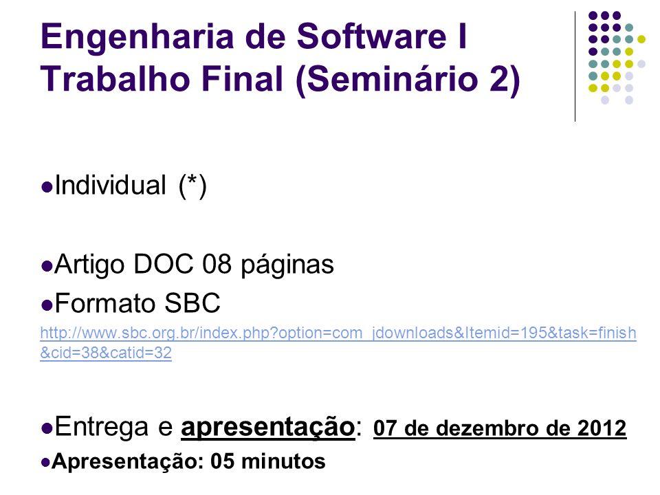 Engenharia de Software I Trabalho Final (Seminário 2) Individual (*) Artigo DOC 08 páginas Formato SBC http://www.sbc.org.br/index.php?option=com_jdow