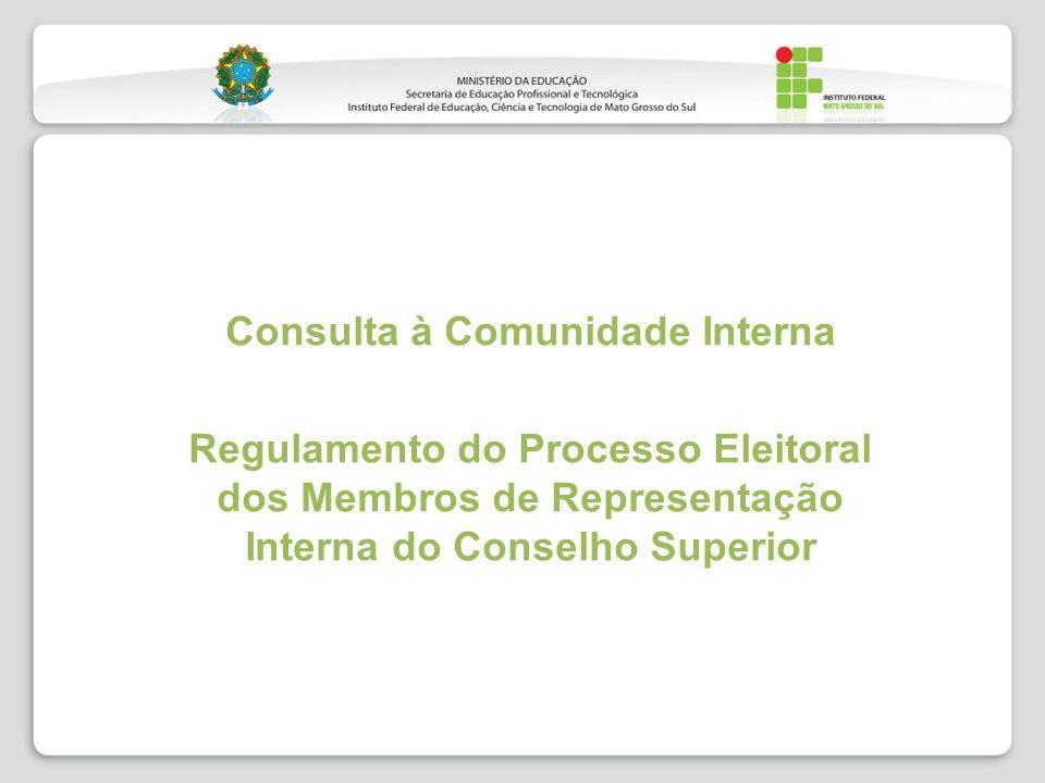 Consulta à Comunidade Interna Regulamento do Processo Eleitoral dos Membros de Representação Interna do Conselho Superior