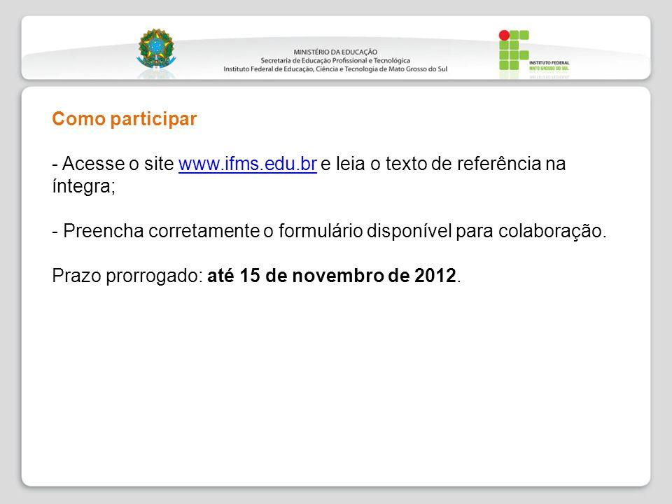 Como participar - Acesse o site www.ifms.edu.br e leia o texto de referência na íntegra;www.ifms.edu.br - Preencha corretamente o formulário disponíve