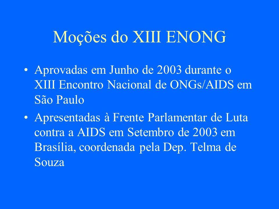 Moções do XIII ENONG Aprovadas em Junho de 2003 durante o XIII Encontro Nacional de ONGs/AIDS em São Paulo Apresentadas à Frente Parlamentar de Luta c