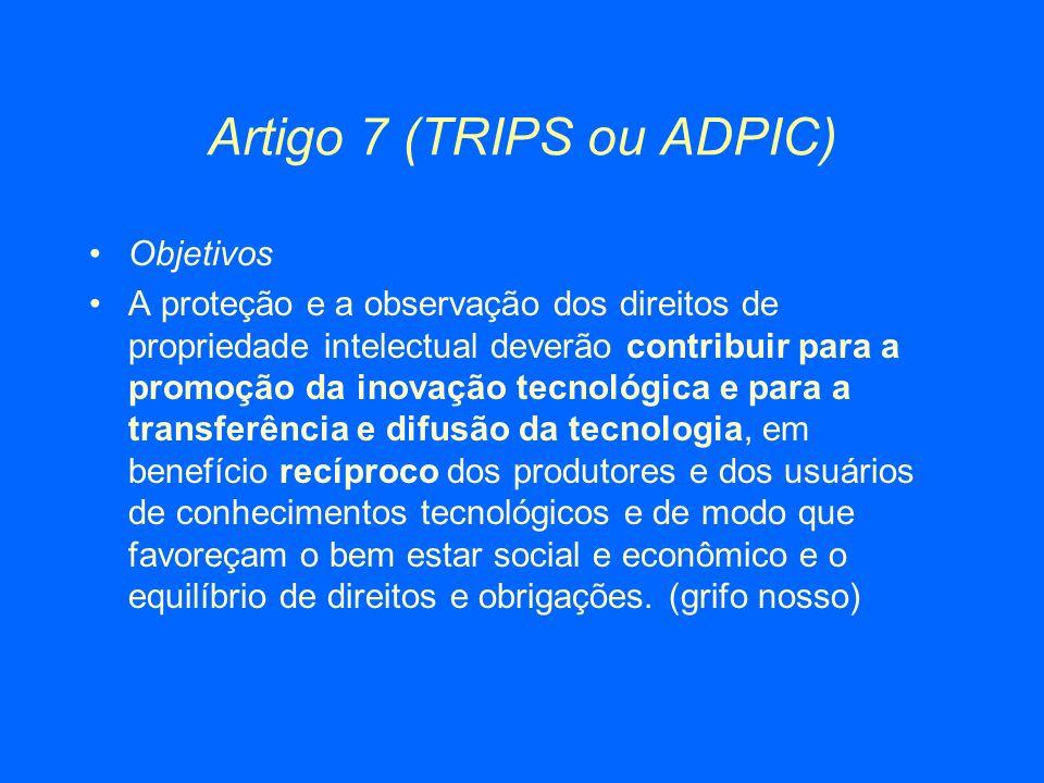 Artigo 7 (TRIPS ou ADPIC) Objetivos A proteção e a observação dos direitos de propriedade intelectual deverão contribuir para a promoção da inovação t