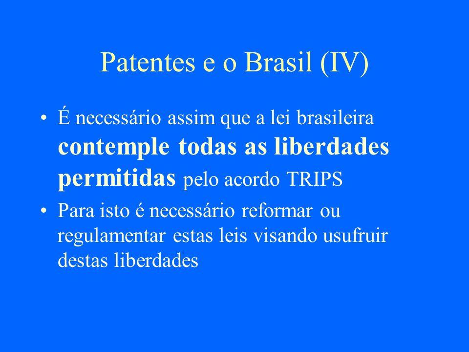 Patentes e o Brasil (IV) É necessário assim que a lei brasileira contemple todas as liberdades permitidas pelo acordo TRIPS Para isto é necessário ref