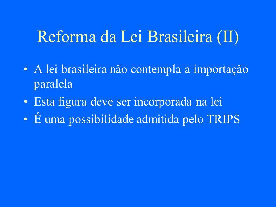 Reforma da Lei Brasileira (II) A lei brasileira não contempla a importação paralela Esta figura deve ser incorporada na lei É uma possibilidade admiti