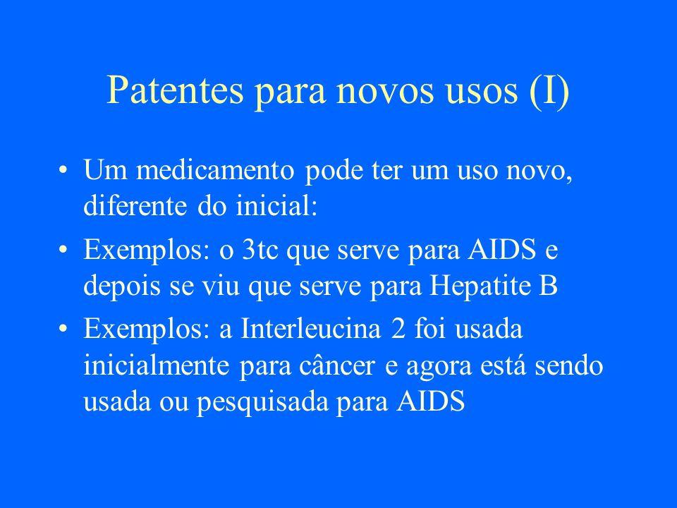 Patentes para novos usos (I) Um medicamento pode ter um uso novo, diferente do inicial: Exemplos: o 3tc que serve para AIDS e depois se viu que serve