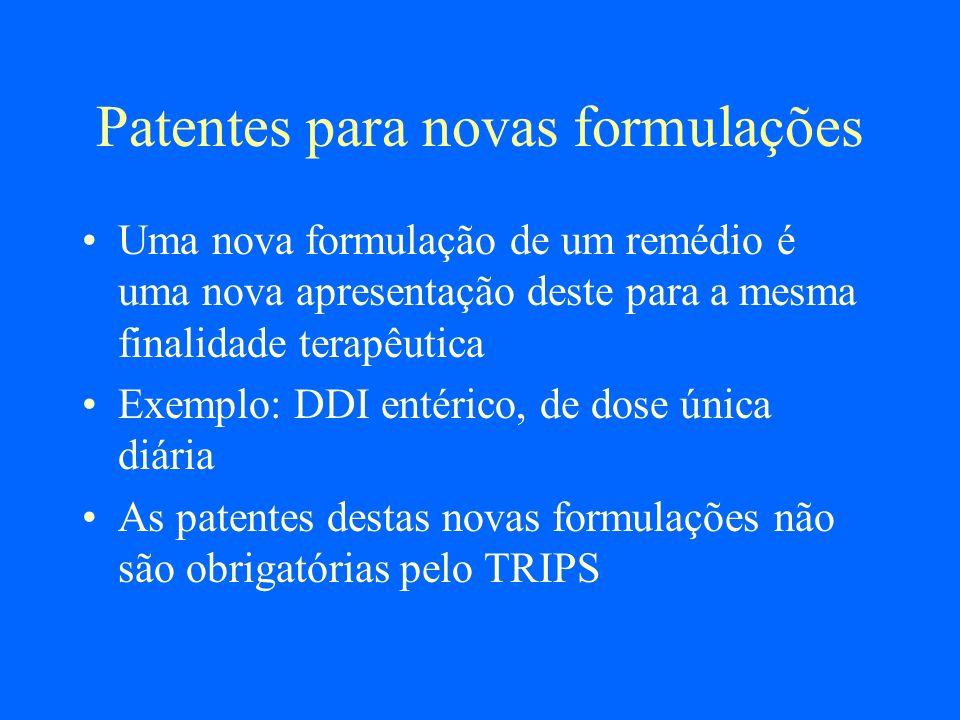 Patentes para novas formulações Uma nova formulação de um remédio é uma nova apresentação deste para a mesma finalidade terapêutica Exemplo: DDI entér