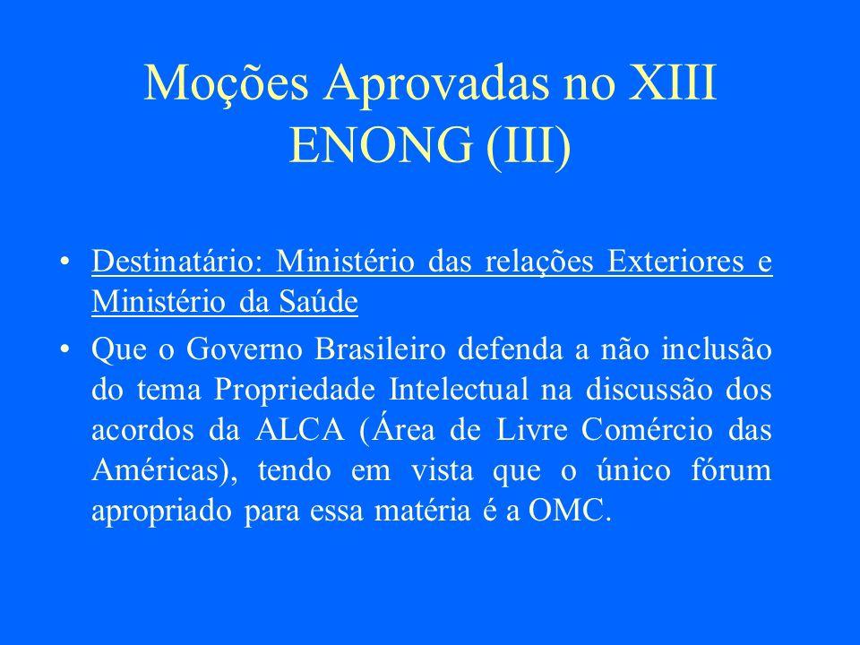 Moções Aprovadas no XIII ENONG (III) Destinatário: Ministério das relações Exteriores e Ministério da Saúde Que o Governo Brasileiro defenda a não inc