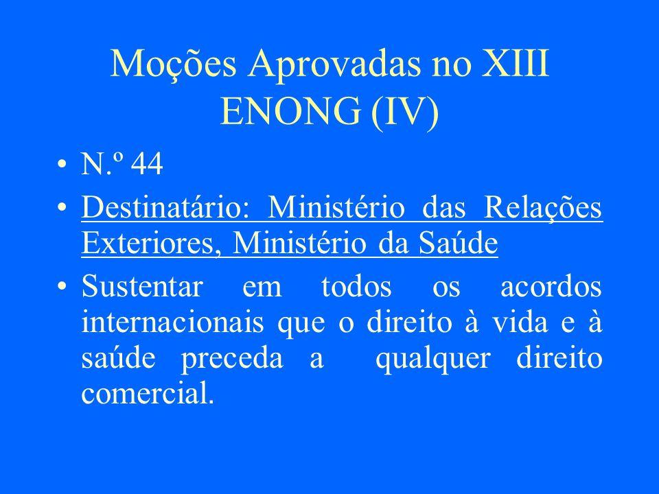 Moções Aprovadas no XIII ENONG (IV) N.º 44 Destinatário: Ministério das Relações Exteriores, Ministério da Saúde Sustentar em todos os acordos interna