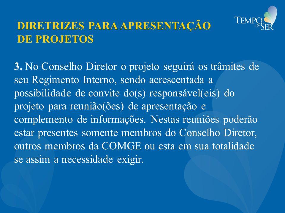 DIRETRIZES PARA APRESENTAÇÃO DE PROJETOS 3. No Conselho Diretor o projeto seguirá os trâmites de seu Regimento Interno, sendo acrescentada a possibili
