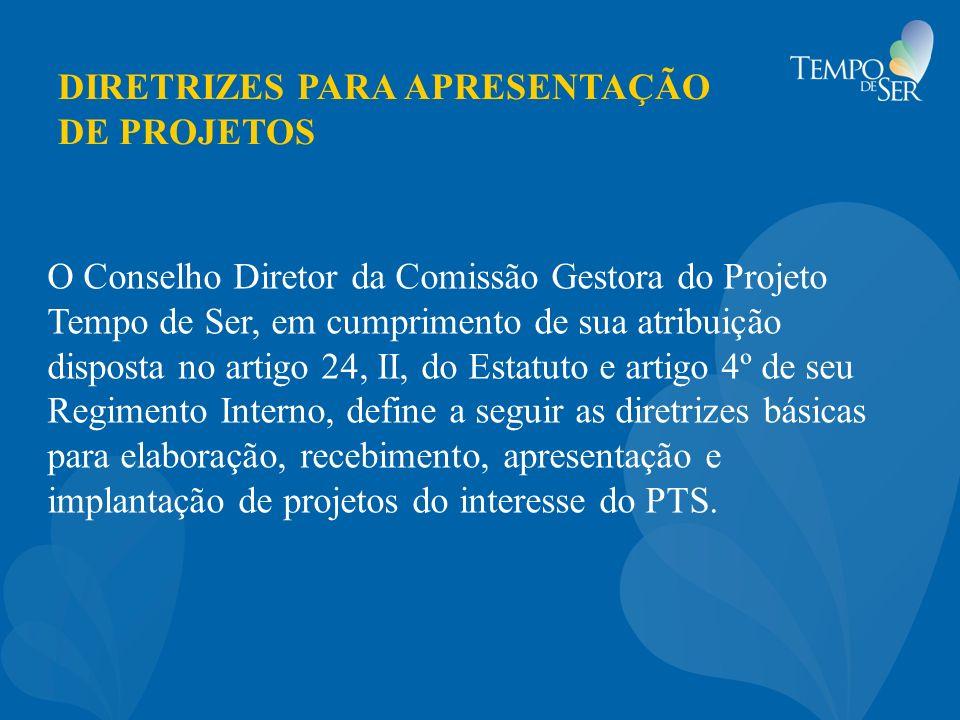 DIRETRIZES PARA APRESENTAÇÃO DE PROJETOS O Conselho Diretor da Comissão Gestora do Projeto Tempo de Ser, em cumprimento de sua atribuição disposta no