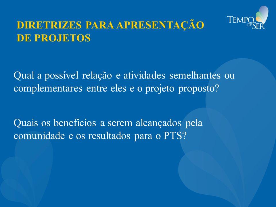 DIRETRIZES PARA APRESENTAÇÃO DE PROJETOS Qual a possível relação e atividades semelhantes ou complementares entre eles e o projeto proposto? Quais os