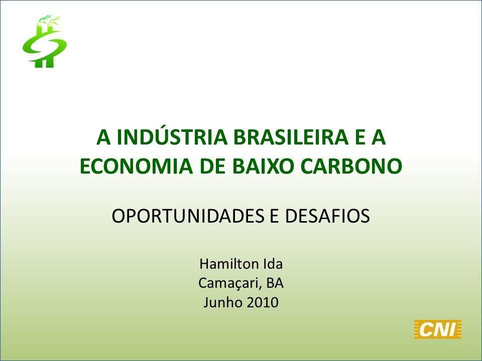 A INDÚSTRIA BRASILEIRA E A ECONOMIA DE BAIXO CARBONO OPORTUNIDADES E DESAFIOS Hamilton Ida Camaçari, BA Junho 2010