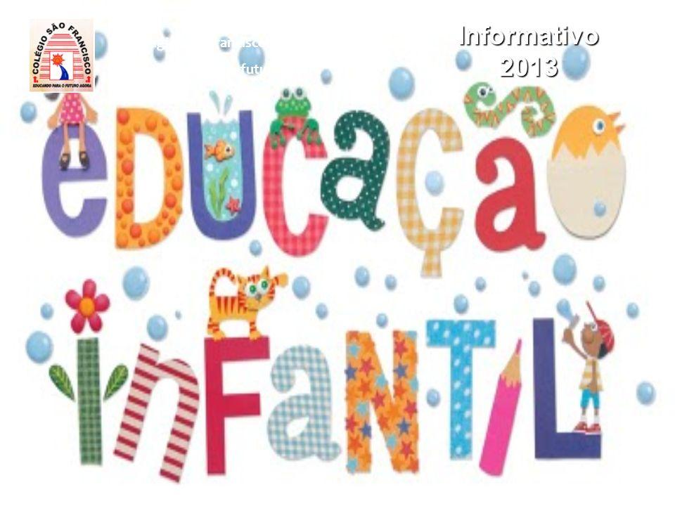 Informativo 2013 Colégio São Francisco de Assis Educando para o futuro agora