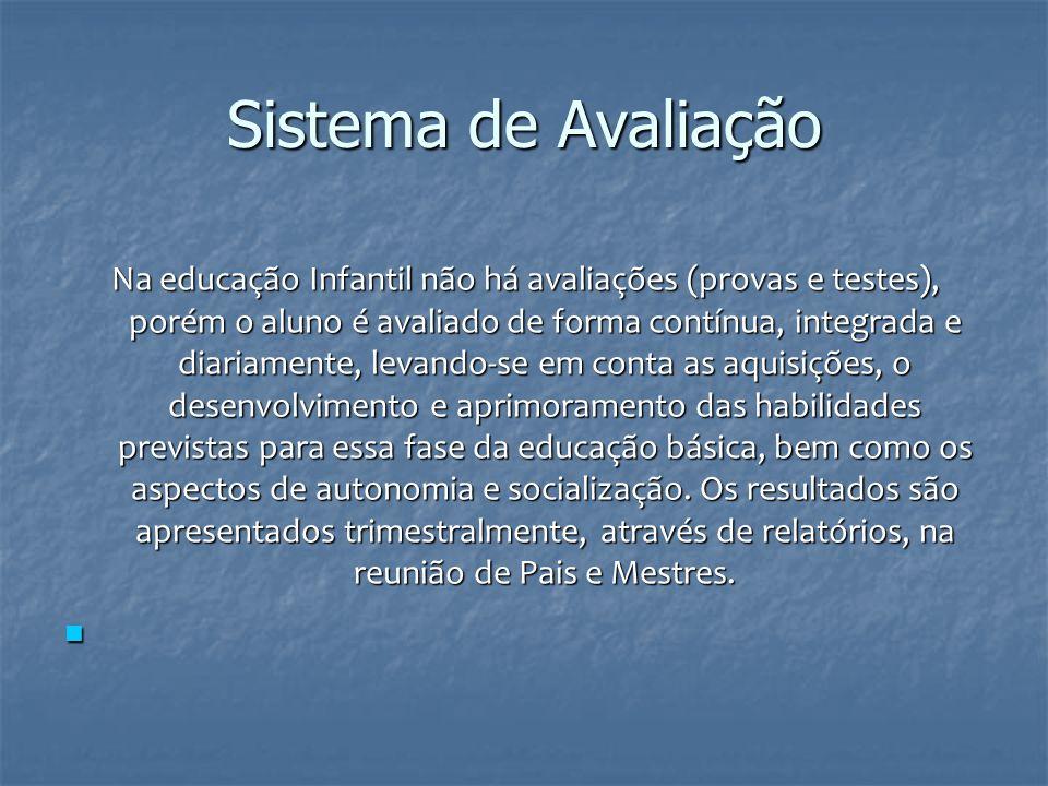 Sistema de Avaliação Na educação Infantil não há avaliações (provas e testes), porém o aluno é avaliado de forma contínua, integrada e diariamente, le