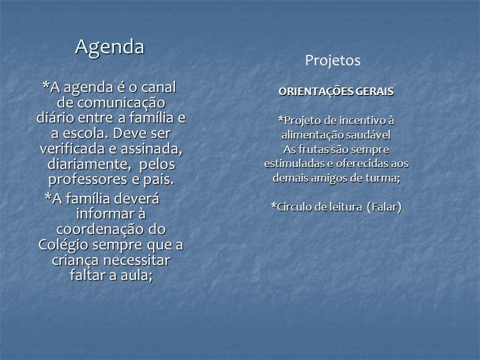 Agenda *A agenda é o canal de comunicação diário entre a família e a escola. Deve ser verificada e assinada, diariamente, pelos professores e pais. *A