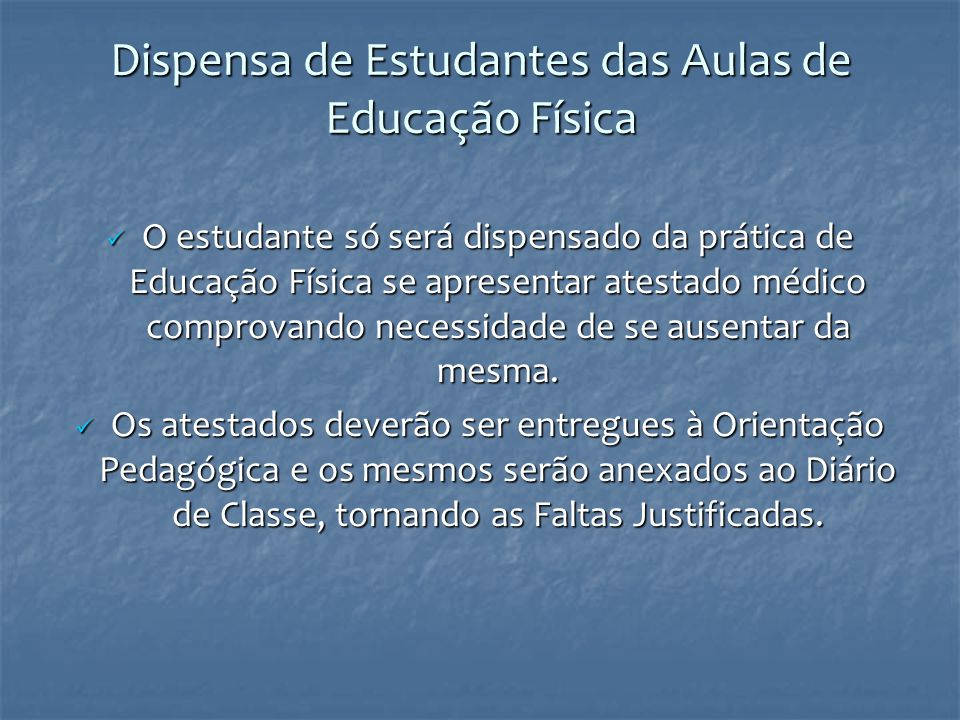 Dispensa de Estudantes das Aulas de Educação Física O estudante só será dispensado da prática de Educação Física se apresentar atestado médico comprov