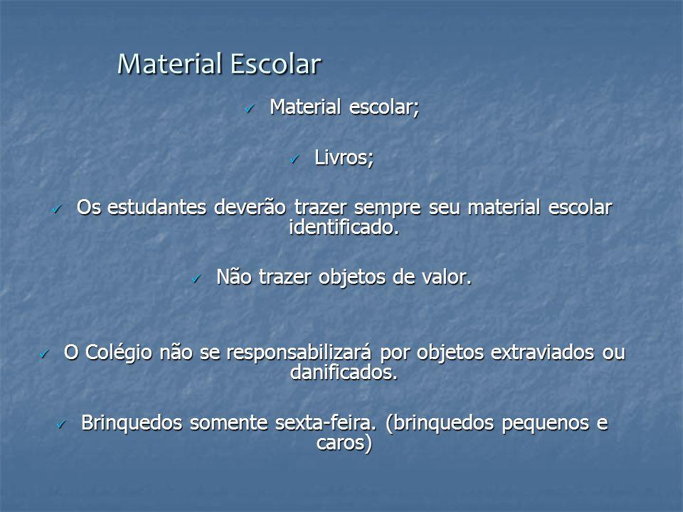 Material Escolar Material escolar; Material escolar; Livros; Livros; Os estudantes deverão trazer sempre seu material escolar identificado. Os estudan