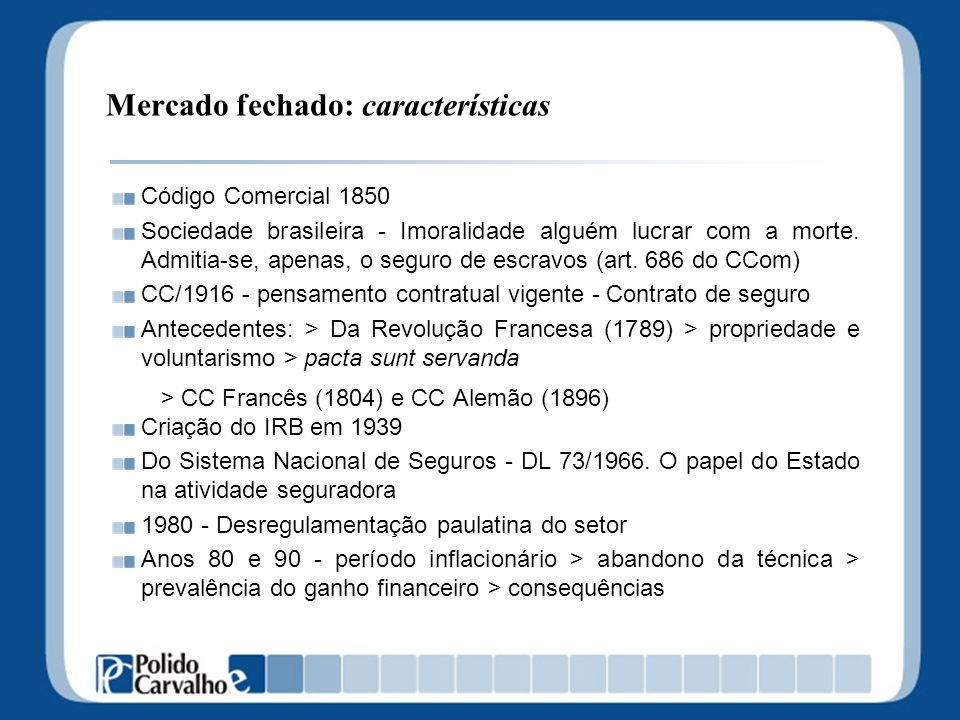 Mercado fechado: características Código Comercial 1850 Sociedade brasileira - Imoralidade alguém lucrar com a morte. Admitia-se, apenas, o seguro de e