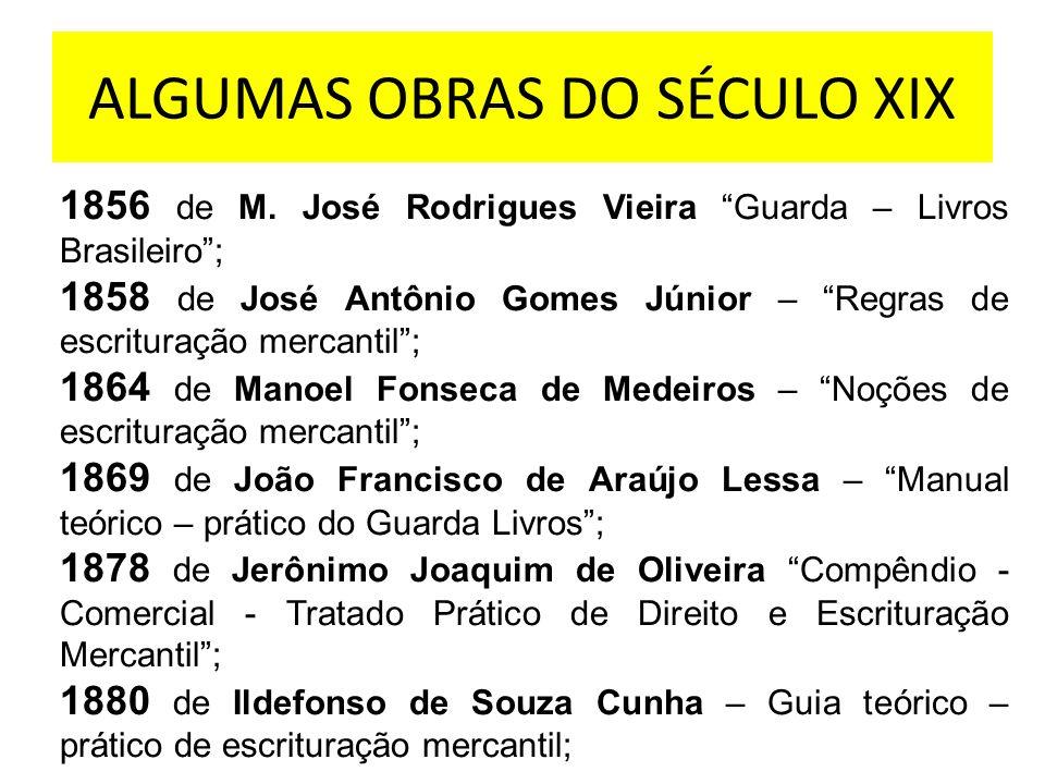 ALGUMAS OBRAS DO SÉCULO XIX 1856 de M. José Rodrigues Vieira Guarda – Livros Brasileiro; 1858 de José Antônio Gomes Júnior – Regras de escrituração me