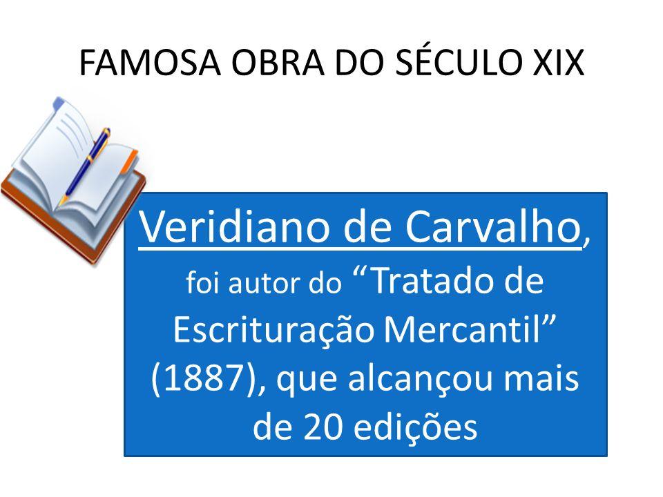 FAMOSA OBRA DO SÉCULO XIX Veridiano de Carvalho, foi autor do Tratado de Escrituração Mercantil (1887), que alcançou mais de 20 edições