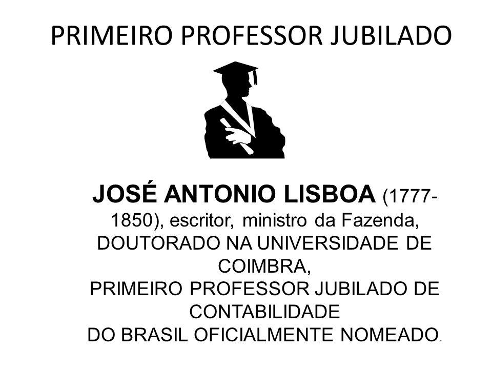 PRIMEIRO PROFESSOR JUBILADO JOSÉ ANTONIO LISBOA (1777- 1850), escritor, ministro da Fazenda, DOUTORADO NA UNIVERSIDADE DE COIMBRA, PRIMEIRO PROFESSOR