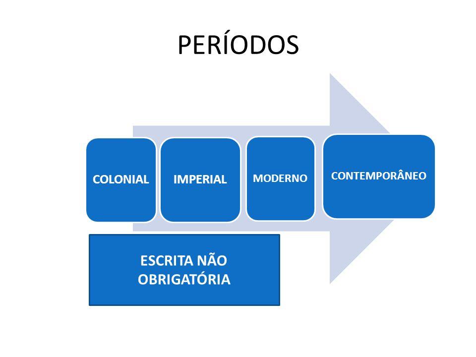 PERÍODOS COLONIAL IMPERIAL MODERNO CONTEMPORÂNEO ESCRITA NÃO OBRIGATÓRIA