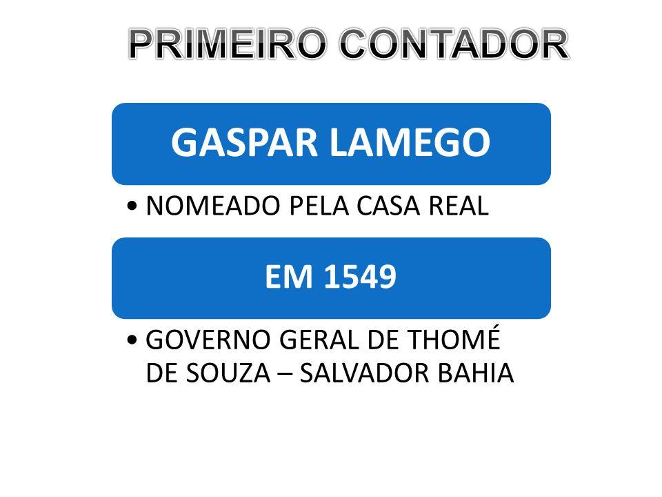 GASPAR LAMEGO NOMEADO PELA CASA REAL EM 1549 GOVERNO GERAL DE THOMÉ DE SOUZA – SALVADOR BAHIA