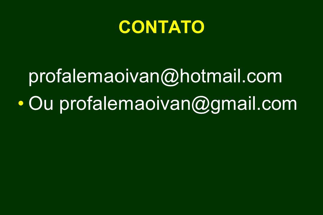 CONTATO profalemaoivan@hotmail.com Ou profalemaoivan@gmail.com