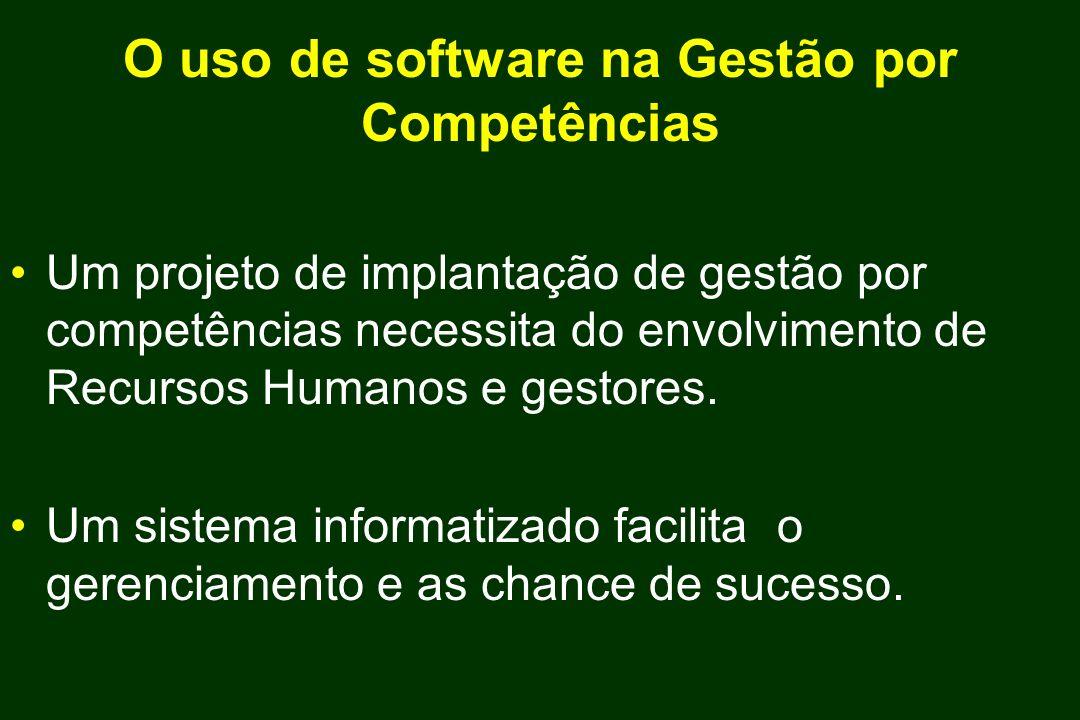 O uso de software na Gestão por Competências Um projeto de implantação de gestão por competências necessita do envolvimento de Recursos Humanos e gest