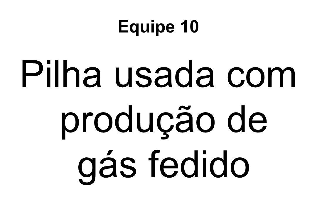 Equipe 10 Pilha usada com produção de gás fedido