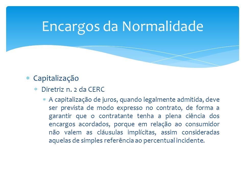 Capitalização Diretriz n. 2 da CERC A capitalização de juros, quando legalmente admitida, deve ser prevista de modo expresso no contrato, de forma a g