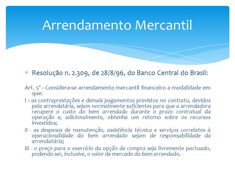 Resolução n. 2.309, de 28/8/96, do Banco Central do Brasil: Art. 5º - Considera-se arrendamento mercantil financeiro a modalidade em que: I - as contr