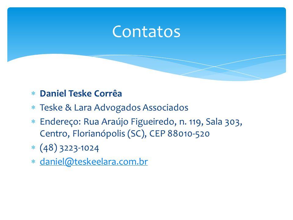 Daniel Teske Corrêa Teske & Lara Advogados Associados Endereço: Rua Araújo Figueiredo, n. 119, Sala 303, Centro, Florianópolis (SC), CEP 88010-520 (48