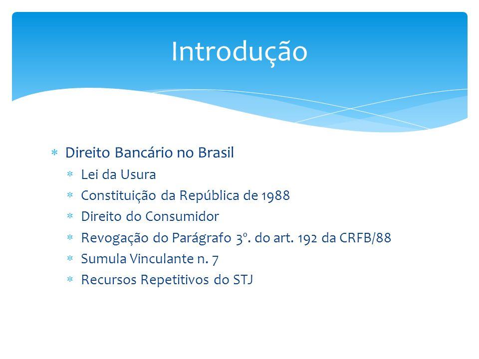 Direito Bancário no Brasil Lei da Usura Constituição da República de 1988 Direito do Consumidor Revogação do Parágrafo 3º. do art. 192 da CRFB/88 Sumu