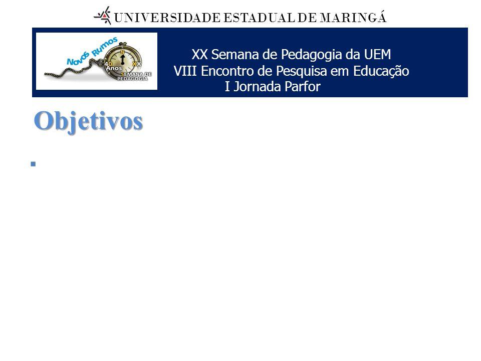 Objetivos XX Semana de Pedagogia da UEM VIII Encontro de Pesquisa em Educação I Jornada Parfor UNIVERSIDADE ESTADUAL DE MARINGÁ