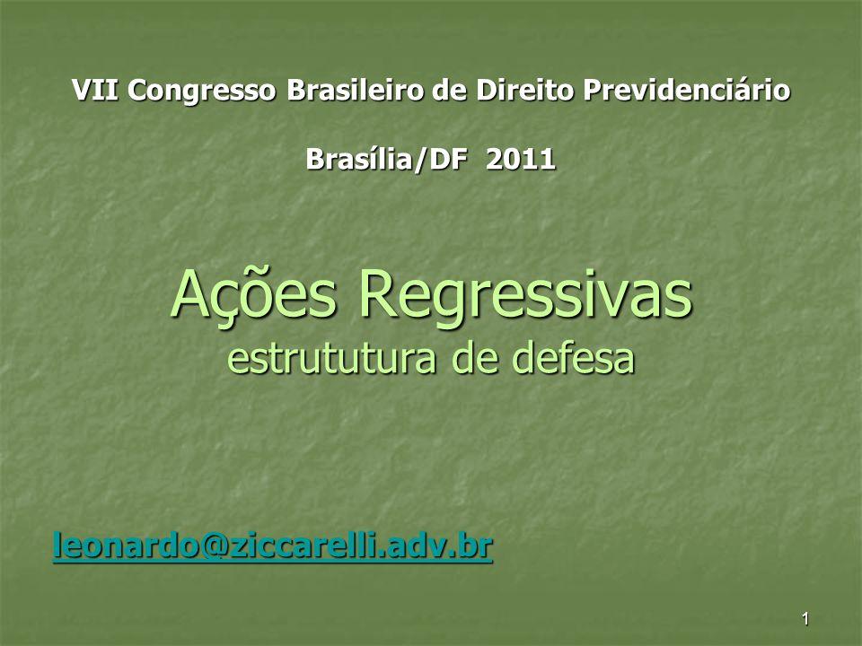 1 VII Congresso Brasileiro de Direito Previdenciário Brasília/DF 2011 Ações Regressivas estrututura de defesa leonardo@ziccarelli.adv.br