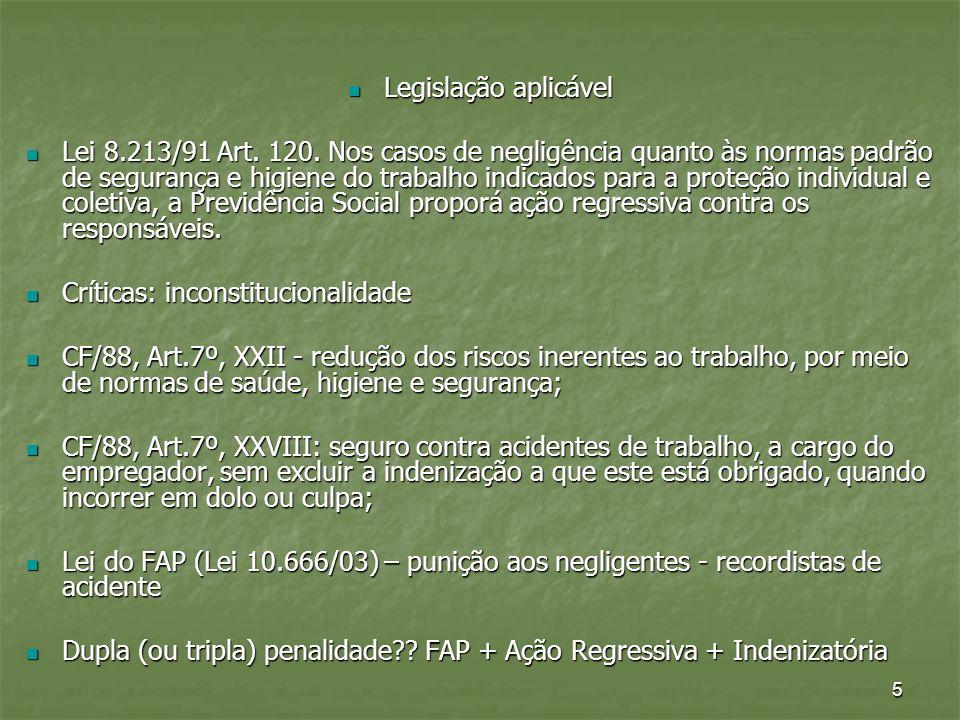 5 Legislação aplicável Legislação aplicável Lei 8.213/91 Art. 120. Nos casos de negligência quanto às normas padrão de segurança e higiene do trabalho