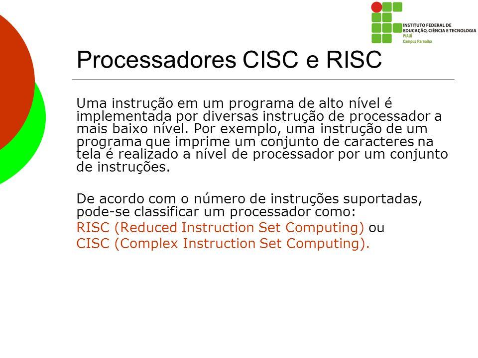 Processadores CISC e RISC Uma instrução em um programa de alto nível é implementada por diversas instrução de processador a mais baixo nível. Por exem