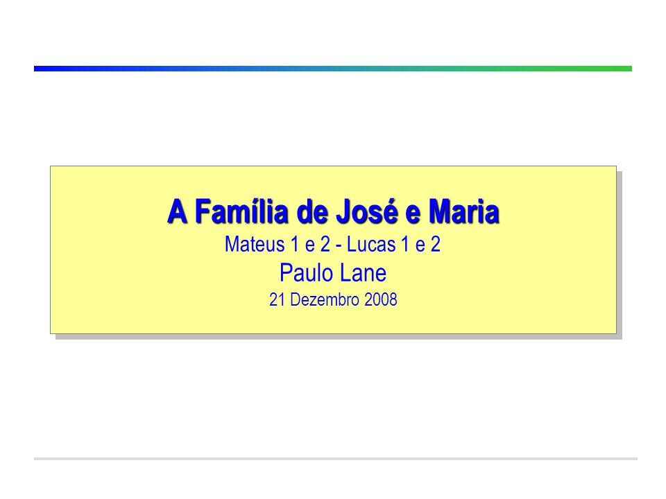 Classe Visão Bíblica IPJG - 2008 A Família de José e Maria A Família de José e Maria Mateus 1 e 2 - Lucas 1 e 2 Paulo Lane 21 Dezembro 2008