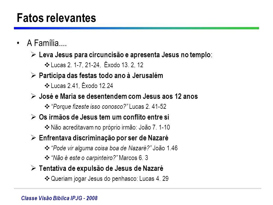 Classe Visão Bíblica IPJG - 2008 Fatos relevantes A Família.... Leva Jesus para circuncisão e apresenta Jesus no templo : Lucas 2. 1-7, 21-24, Êxodo 1