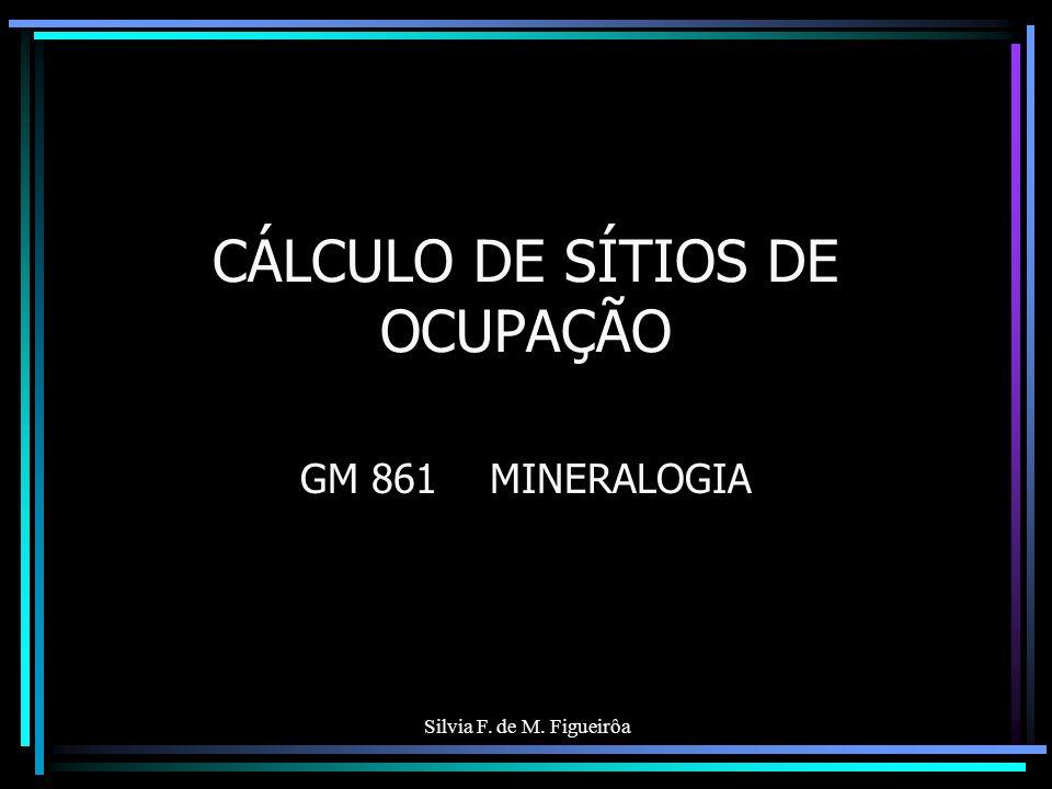 Silvia F. de M. Figueirôa CÁLCULO DE SÍTIOS DE OCUPAÇÃO GM 861 MINERALOGIA