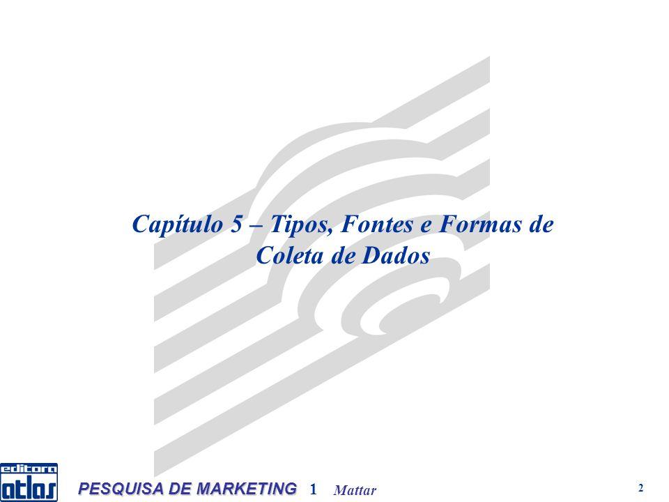 Mattar PESQUISA DE MARKETING 1 2 Capítulo 5 – Tipos, Fontes e Formas de Coleta de Dados